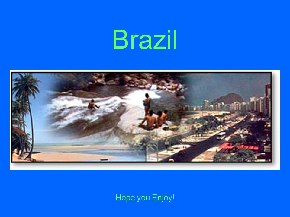 Brazil Hope you Enjoy!