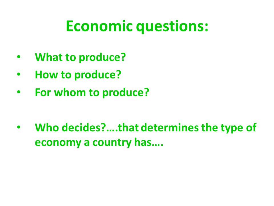 Economic questions: What to produce How to produce