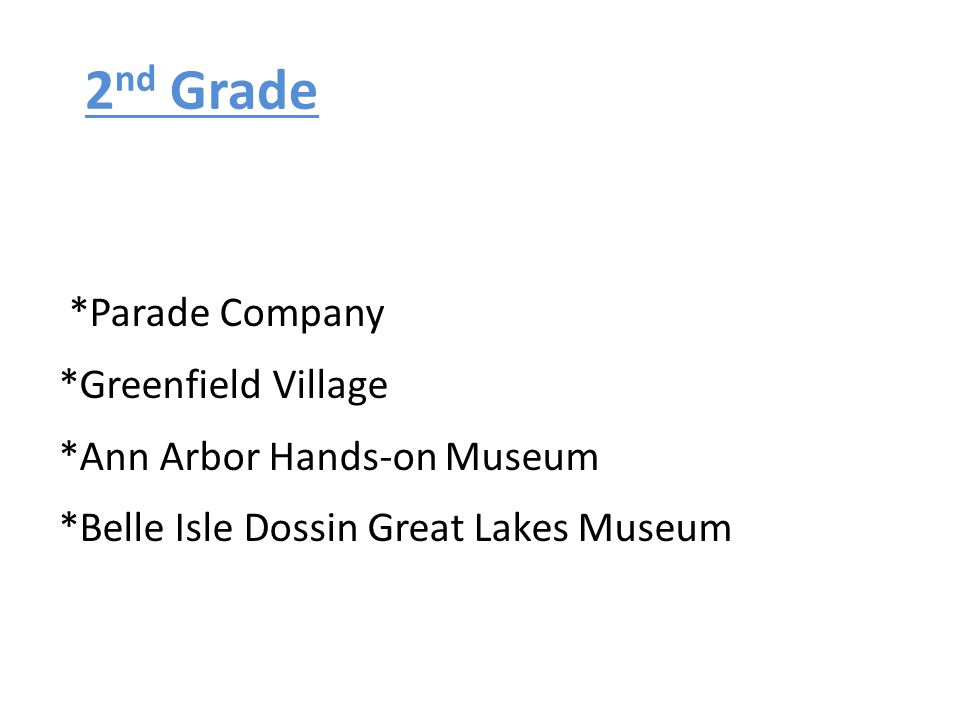 2nd Grade *Parade Company *Greenfield Village *Ann Arbor Hands-on Museum *Belle Isle Dossin Great Lakes Museum