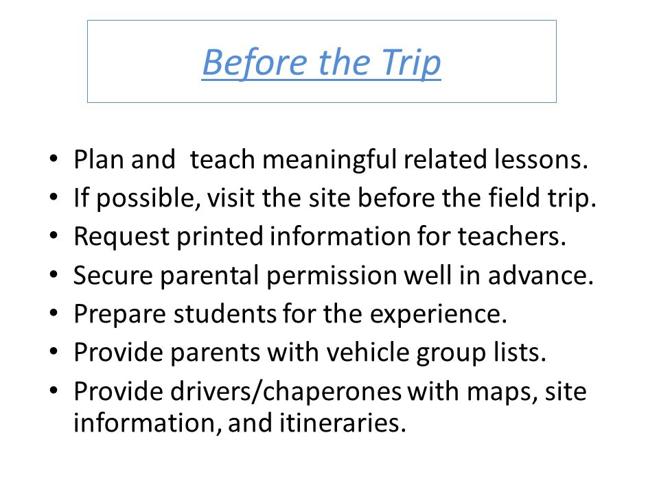 Before the Trip Plan and teach meaningful related lessons.