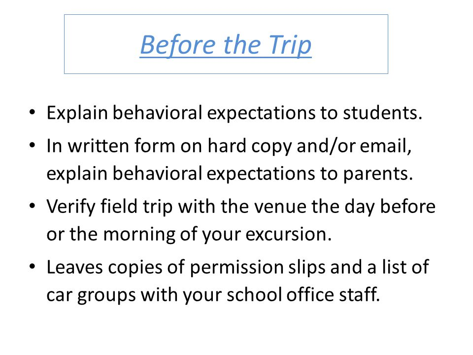 Before the Trip Explain behavioral expectations to students.