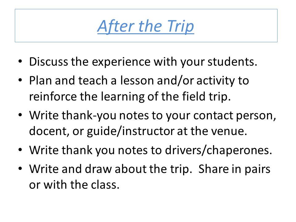 After the Trip Discuss the experience with your students.