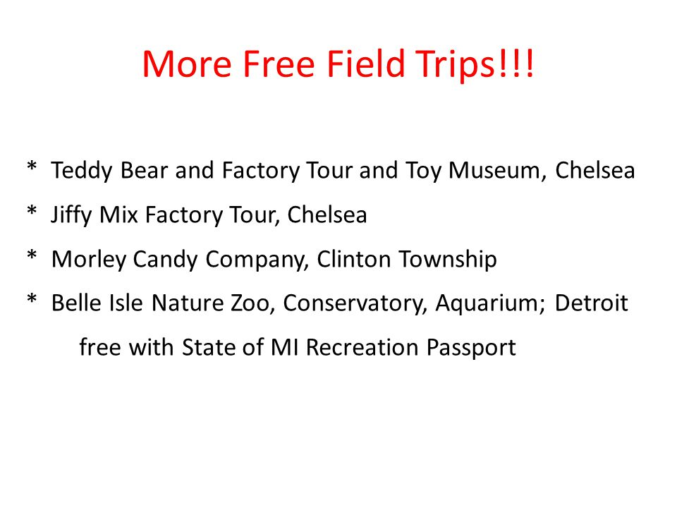 More Free Field Trips!!! * Teddy Bear and Factory Tour and Toy Museum, Chelsea. * Jiffy Mix Factory Tour, Chelsea.