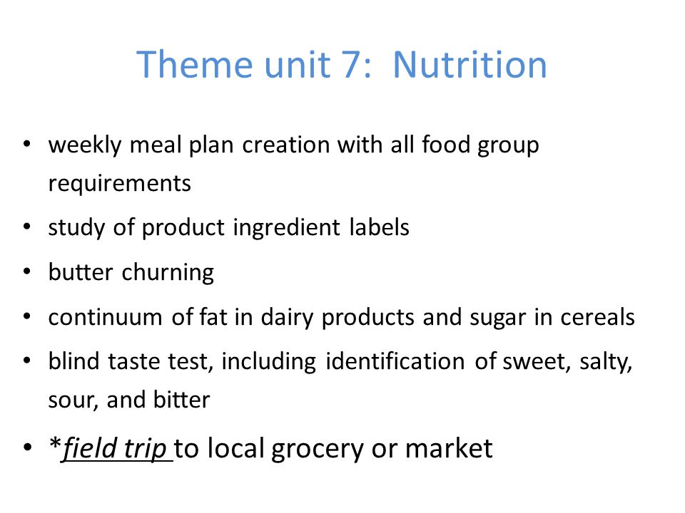 Theme unit 7: Nutrition *field trip to local grocery or market