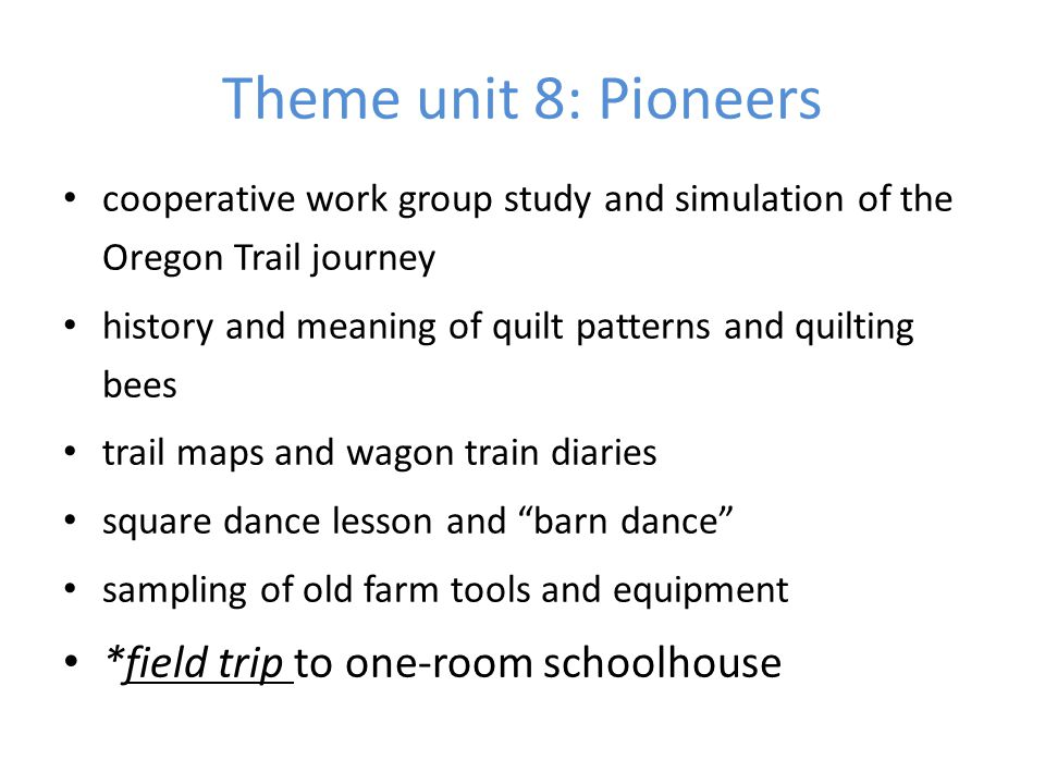 Theme unit 8: Pioneers *field trip to one-room schoolhouse