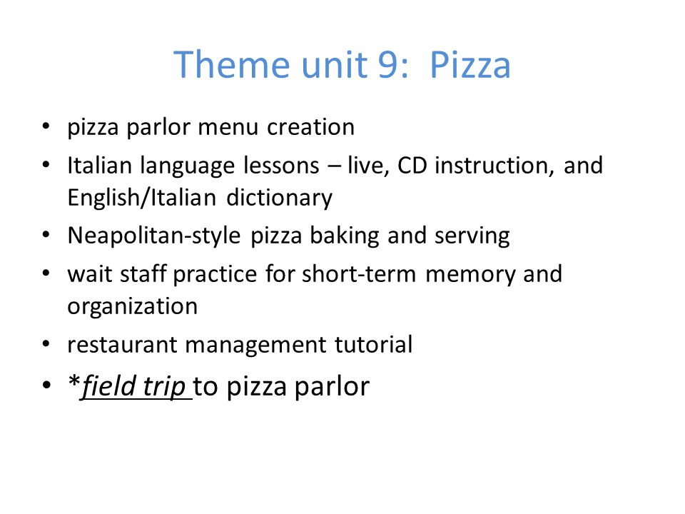 Theme unit 9: Pizza *field trip to pizza parlor