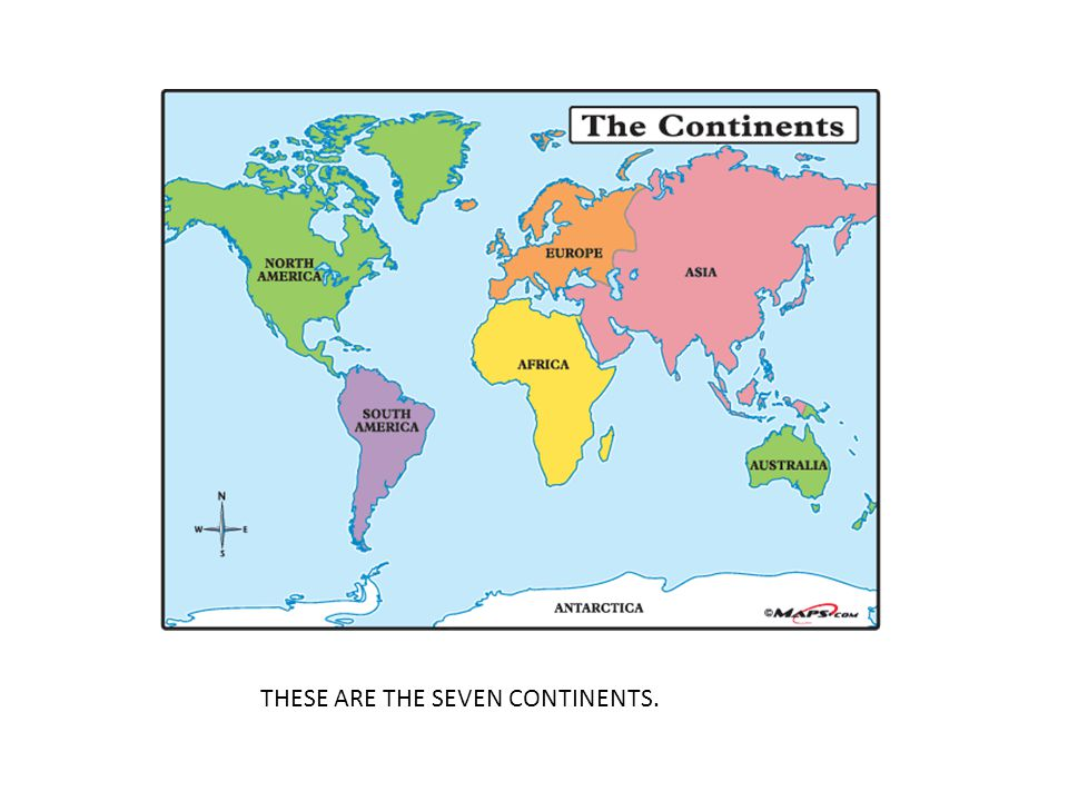 THESE ARE THE SEVEN CONTINENTS.