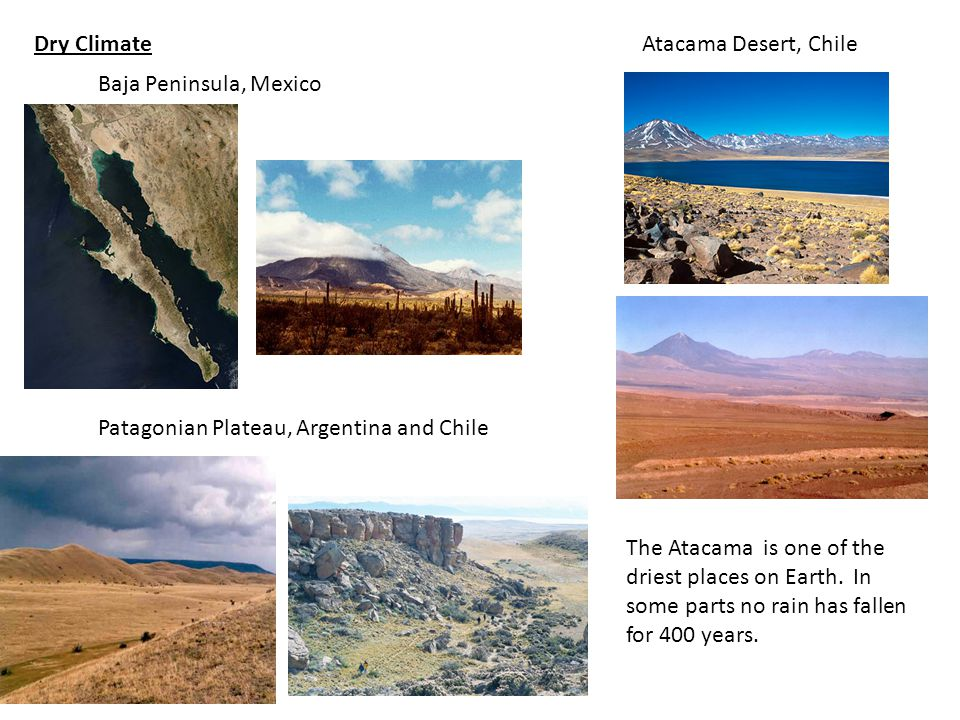Dry Climate Atacama Desert, Chile. The Atacama is one of the driest places on Earth. In some parts no rain has fallen for 400 years.