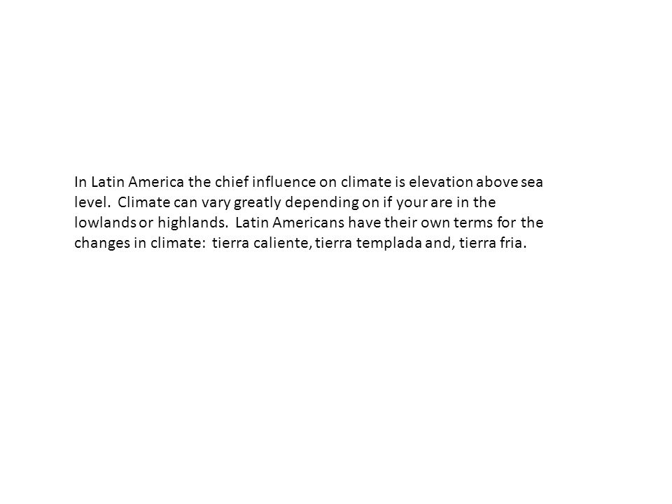 In Latin America the chief influence on climate is elevation above sea level.