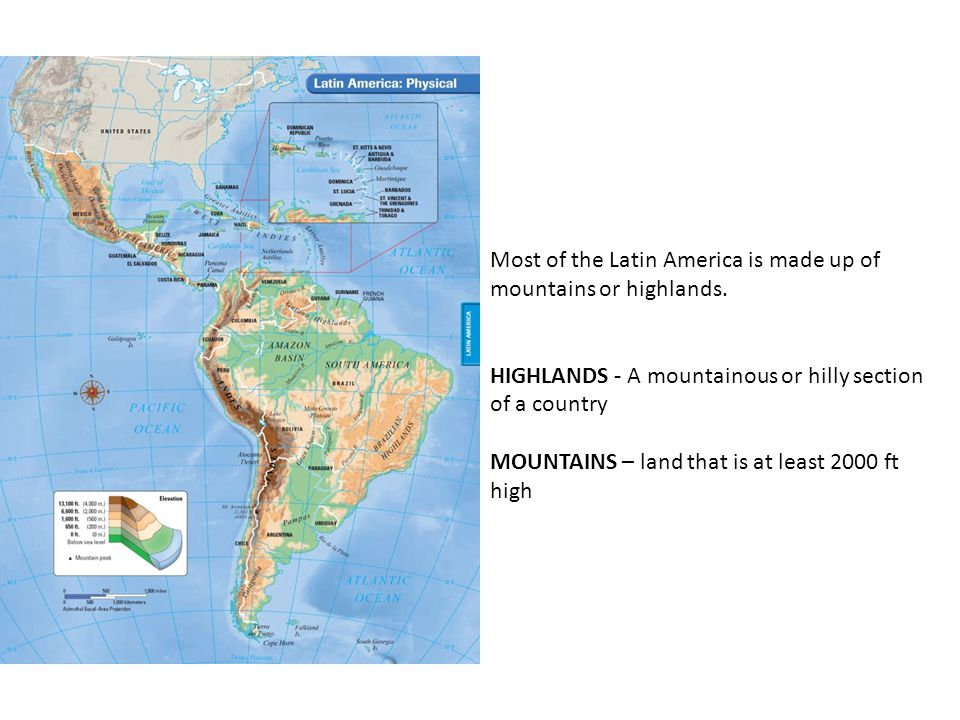 Most of the Latin America is made up of mountains or highlands.