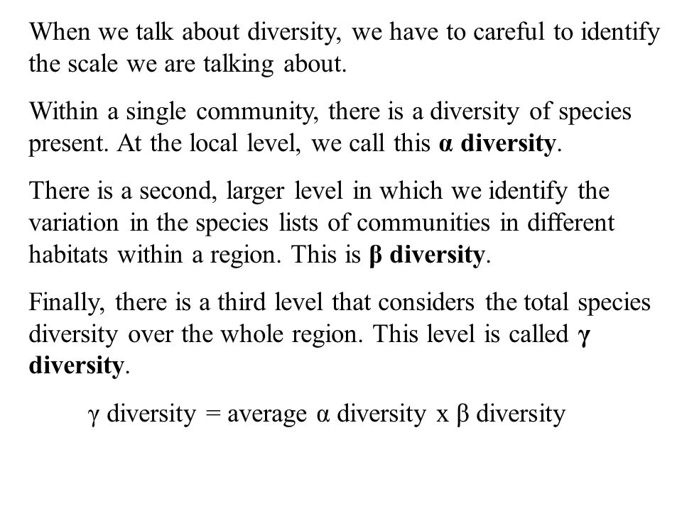 When we talk about diversity, we have to careful to identify the scale we are talking about.