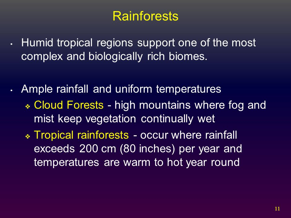 Rainforests Humid tropical regions support one of the most complex and biologically rich biomes. Ample rainfall and uniform temperatures.