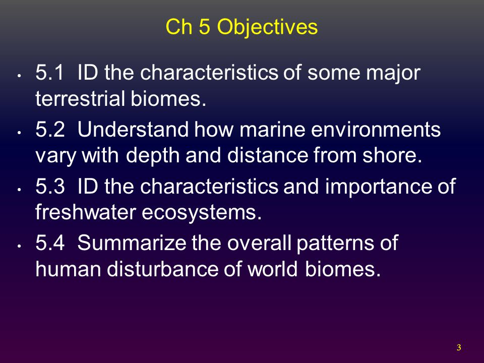Ch 5 Objectives 5.1 ID the characteristics of some major terrestrial biomes.