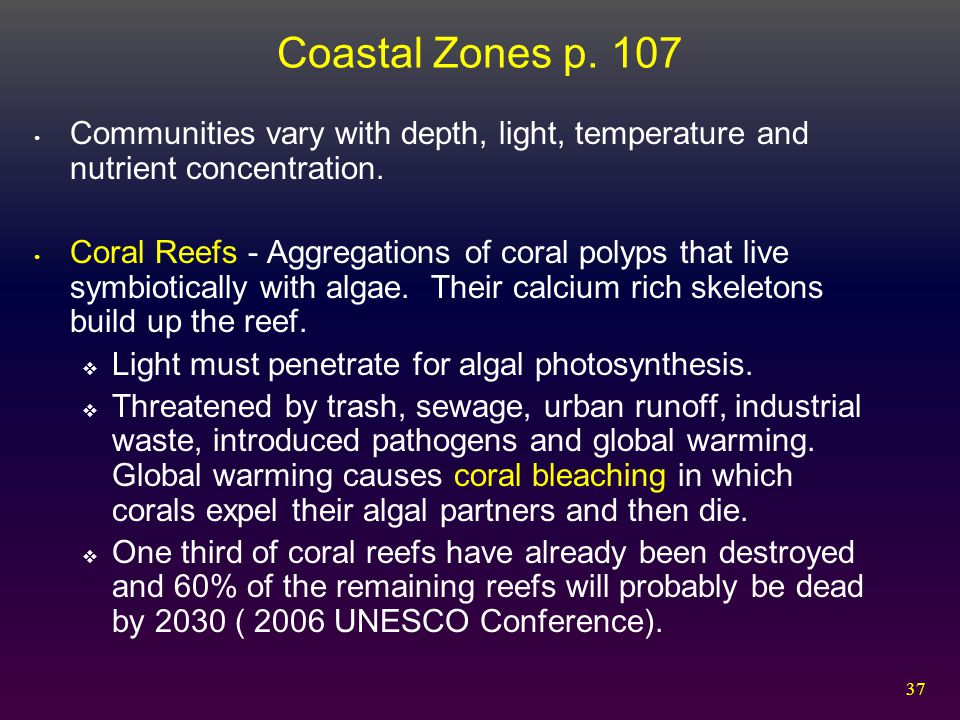 Coastal Zones p. 107 Communities vary with depth, light, temperature and nutrient concentration.
