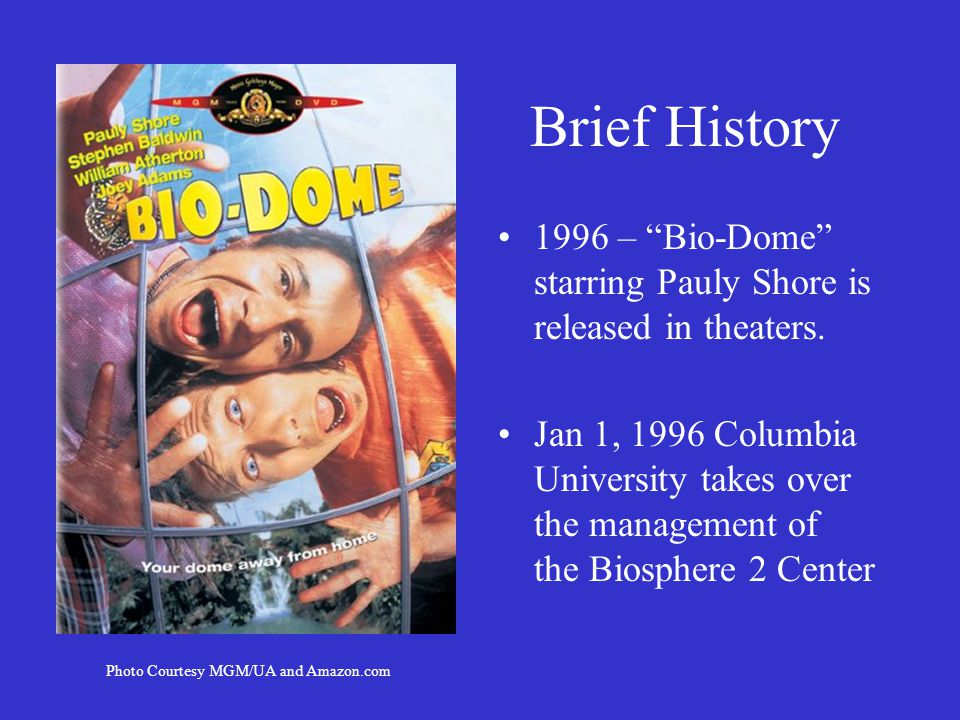 Brief History 1996 – Bio-Dome starring Pauly Shore is released in theaters.