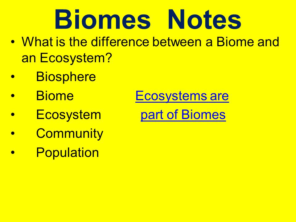 Biomes Notes What is the difference between a Biome and an Ecosystem