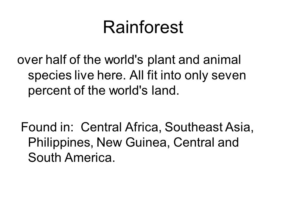 Rainforest over half of the world s plant and animal species live here. All fit into only seven percent of the world s land.