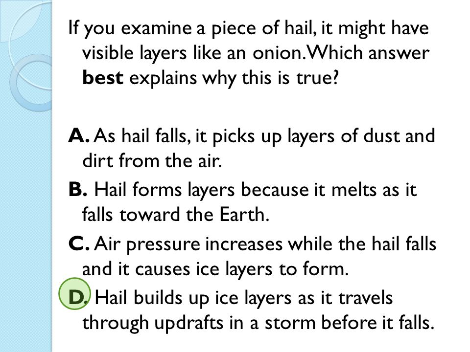 If you examine a piece of hail, it might have visible layers like an onion. Which answer best explains why this is true
