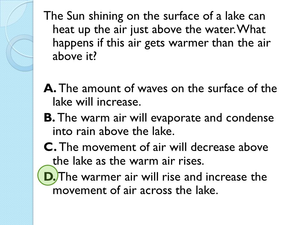 The Sun shining on the surface of a lake can heat up the air just above the water. What happens if this air gets warmer than the air above it