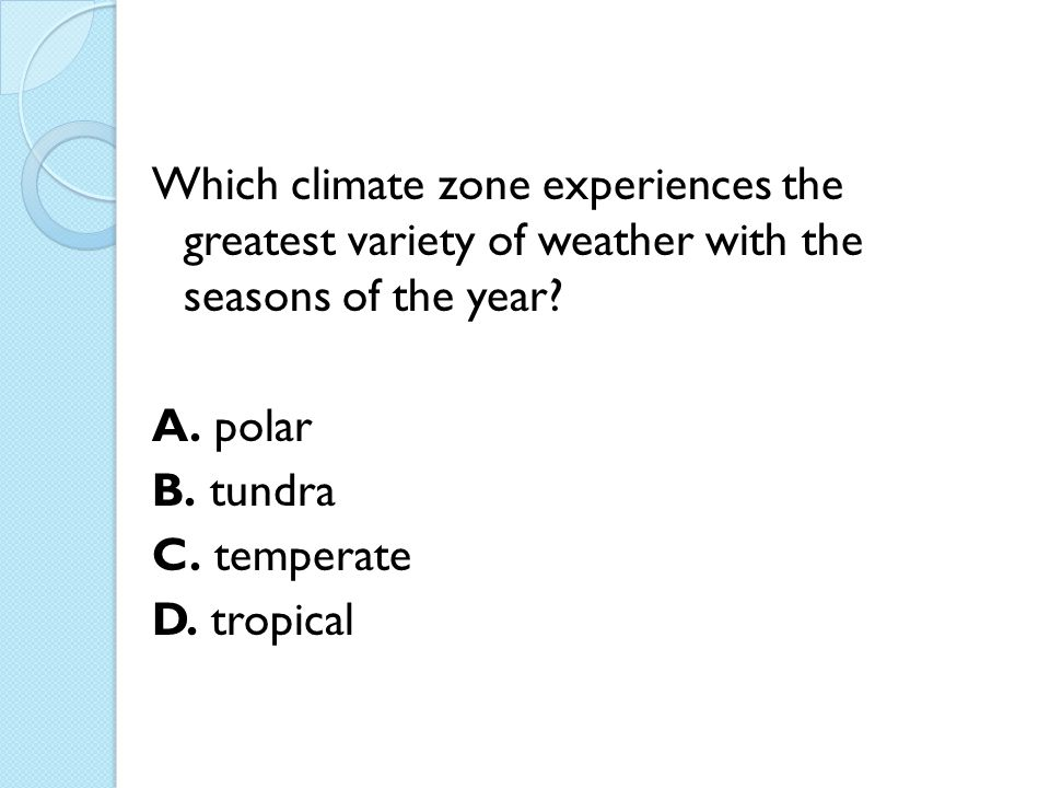 Which climate zone experiences the greatest variety of weather with the seasons of the year