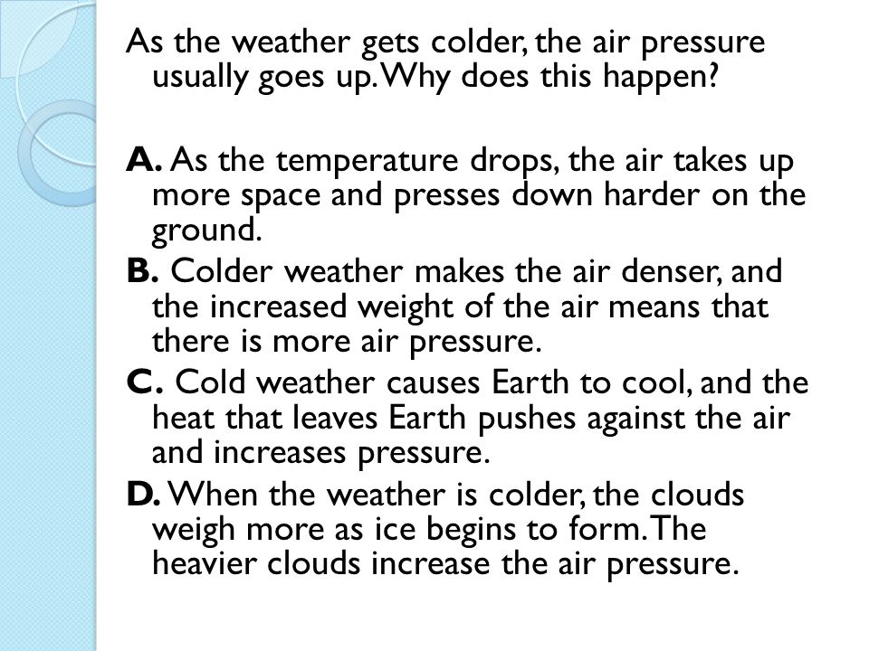 As the weather gets colder, the air pressure usually goes up