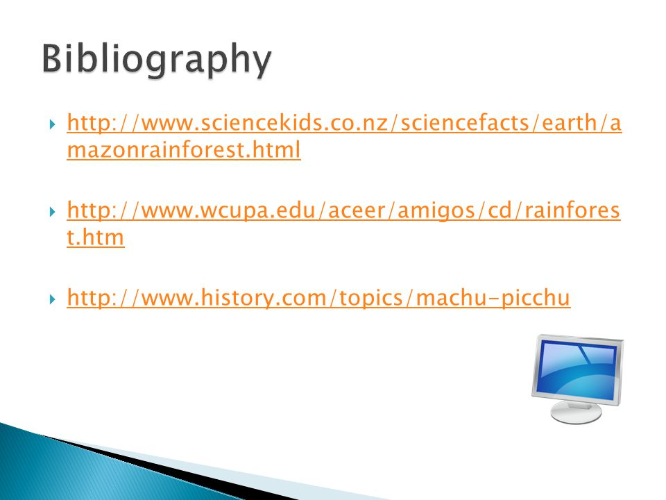 Bibliography http://www.sciencekids.co.nz/sciencefacts/earth/a mazonrainforest.html. http://www.wcupa.edu/aceer/amigos/cd/rainfores t.htm.