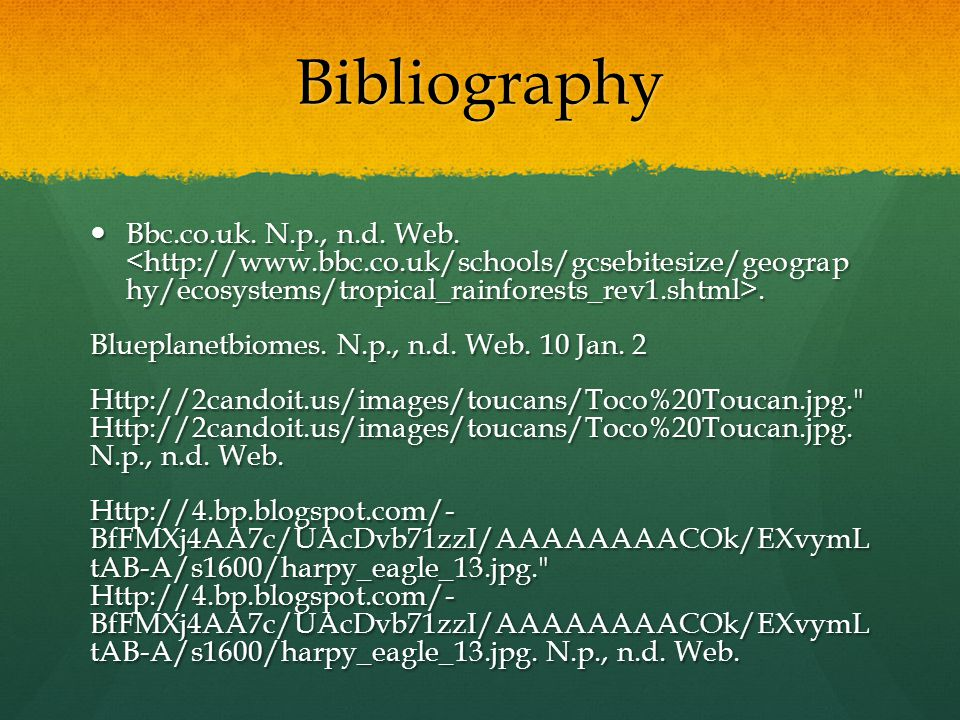 Bibliography Bbc.co.uk. N.p., n.d. Web. <http://www.bbc.co.uk/schools/gcsebitesize/geograp hy/ecosystems/tropical_rainforests_rev1.shtml>.