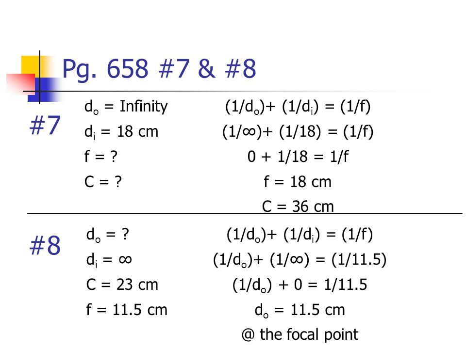 Pg. 658 #7 & #8 #7 #8 do = Infinity di = 18 cm f = C =