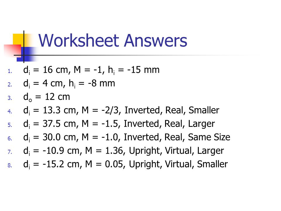 Worksheet Answers di = 16 cm, M = -1, hi = -15 mm