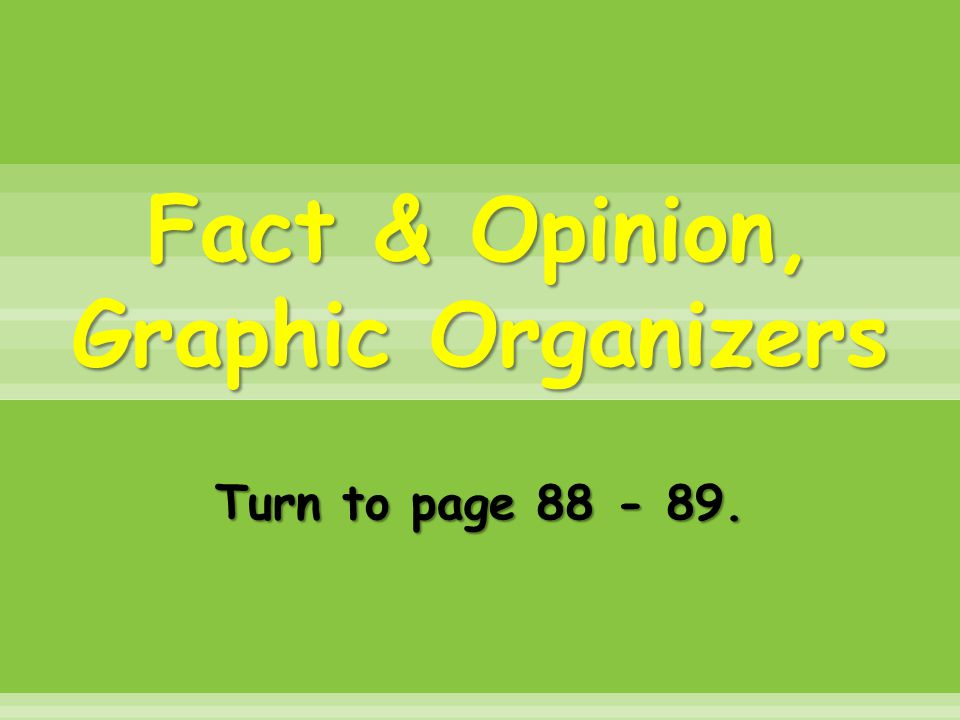 Fact & Opinion, Graphic Organizers Turn to page 88 - 89.