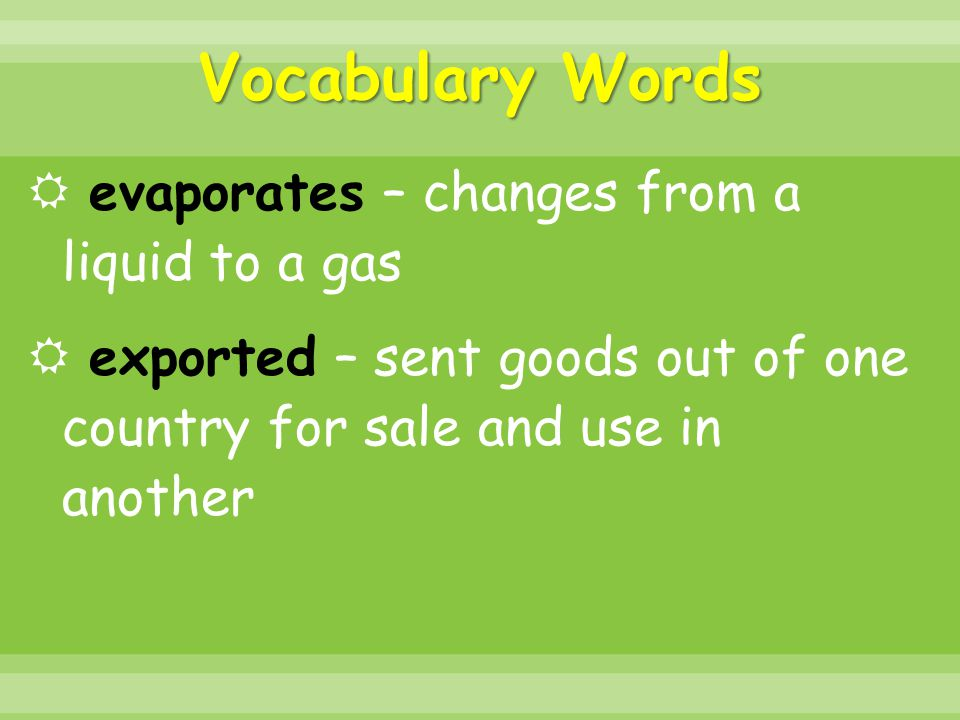 Vocabulary Words evaporates – changes from a liquid to a gas