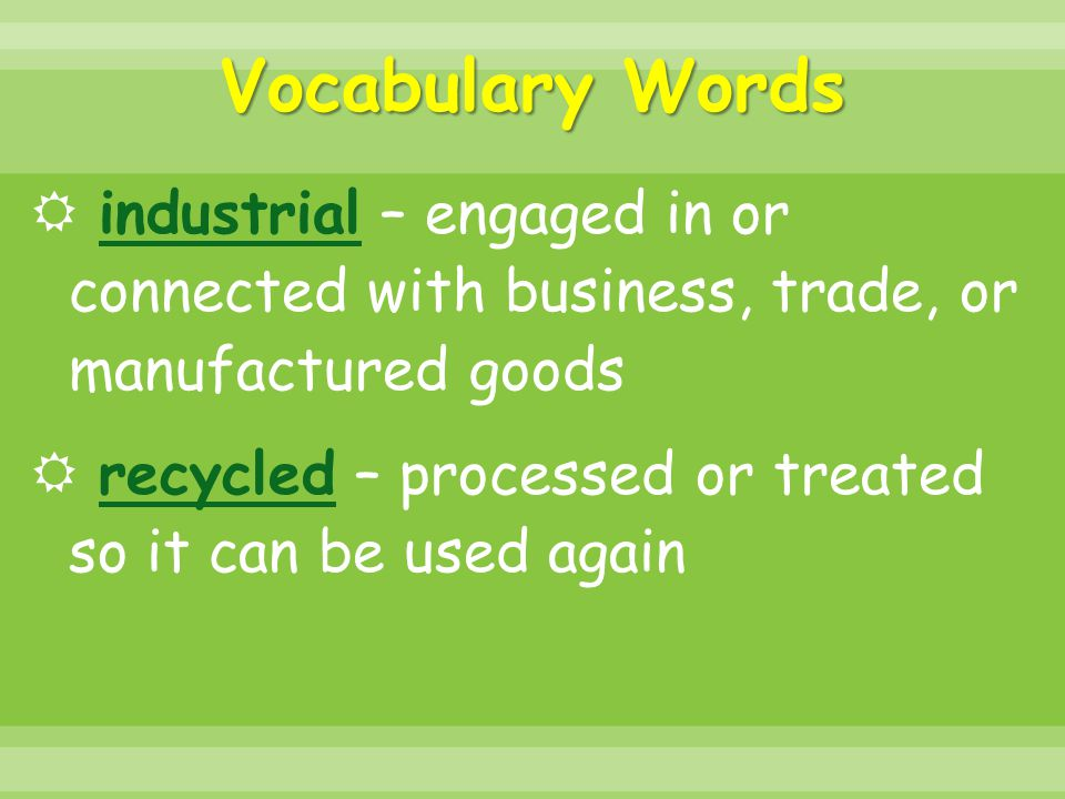 Vocabulary Words industrial – engaged in or connected with business, trade, or manufactured goods.