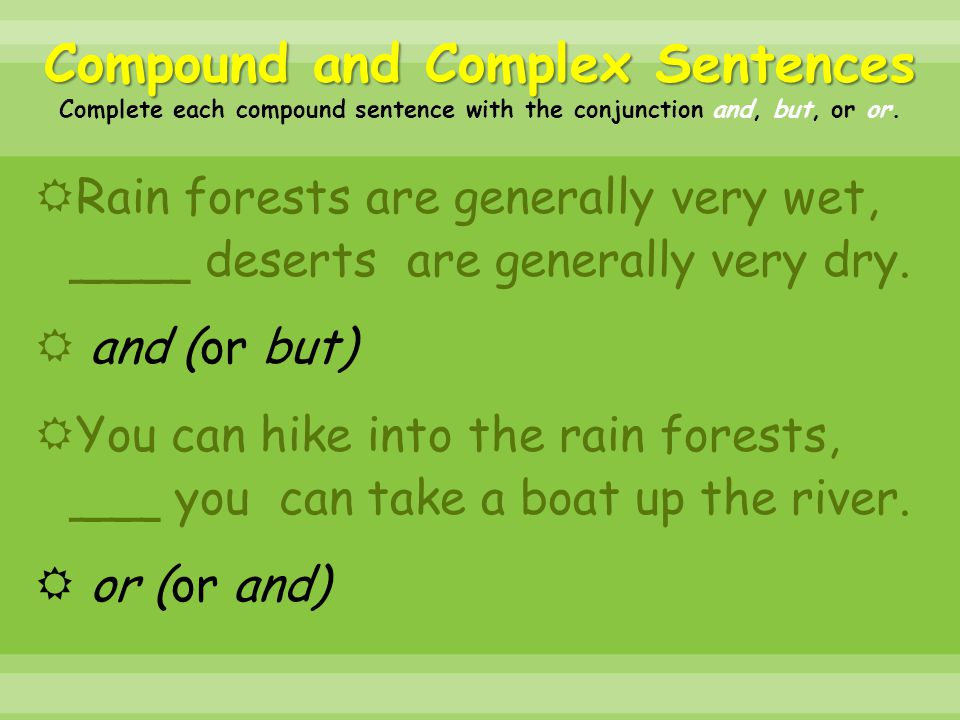 Compound and Complex Sentences Complete each compound sentence with the conjunction and, but, or or.