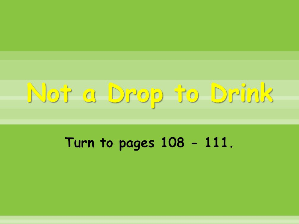 Not a Drop to Drink Turn to pages 108 - 111.