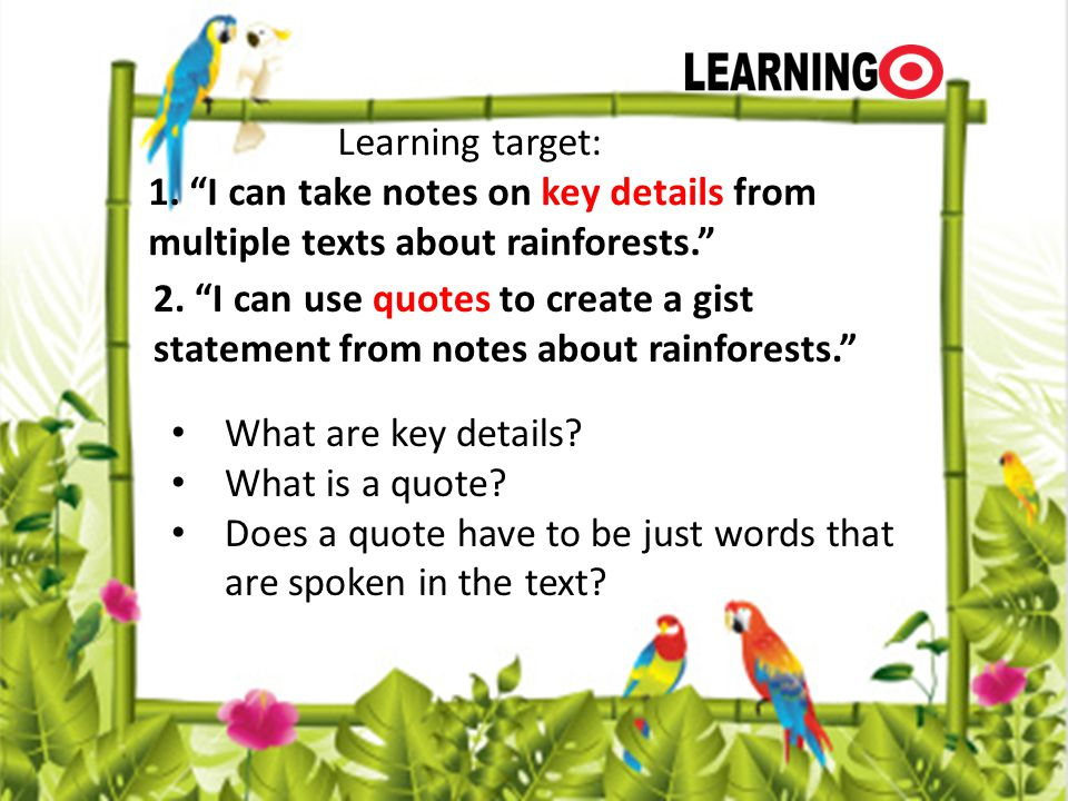 Learning target: 1. I can take notes on key details from multiple texts about rainforests.