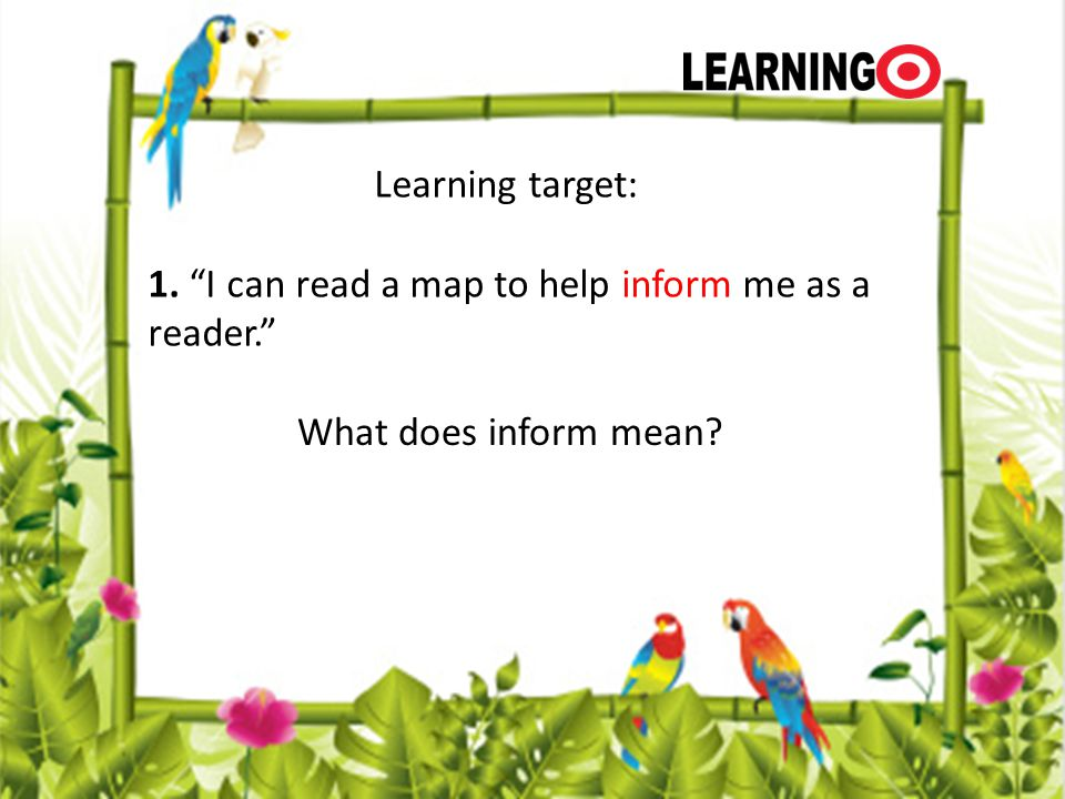 Learning target: 1. I can read a map to help inform me as a reader.