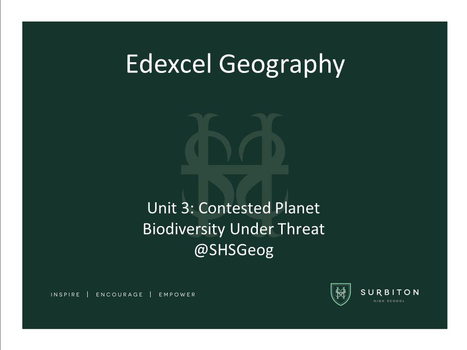 Unit 3: Contested Planet Biodiversity Under Threat @SHSGeog