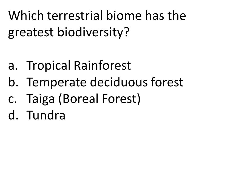 Which terrestrial biome has the greatest biodiversity