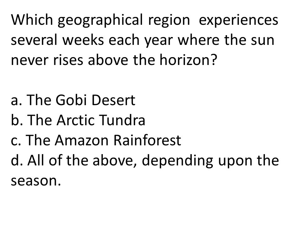 Which geographical region experiences several weeks each year where the sun never rises above the horizon
