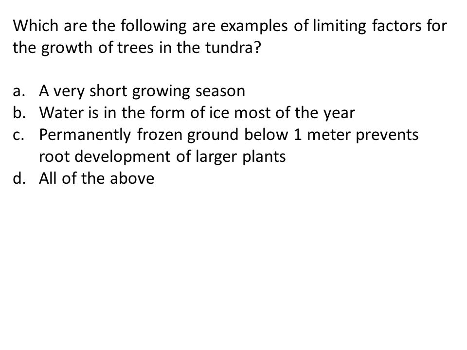 Which are the following are examples of limiting factors for the growth of trees in the tundra
