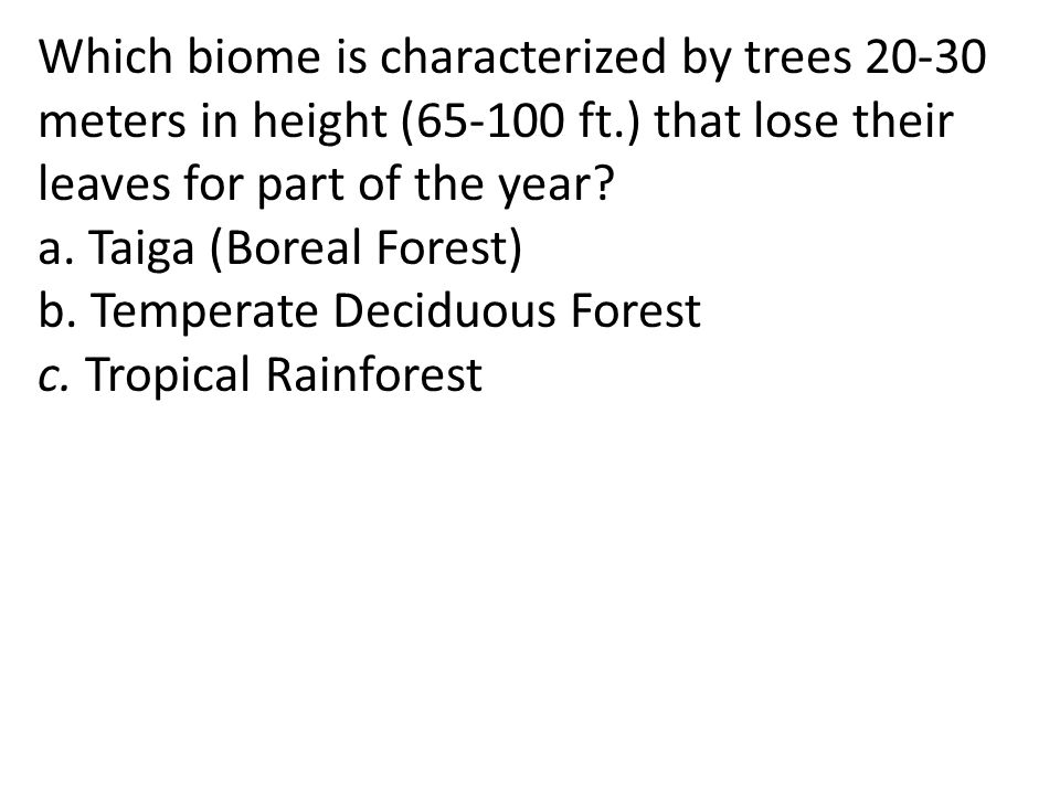 Which biome is characterized by trees 20-30 meters in height (65-100 ft.) that lose their leaves for part of the year