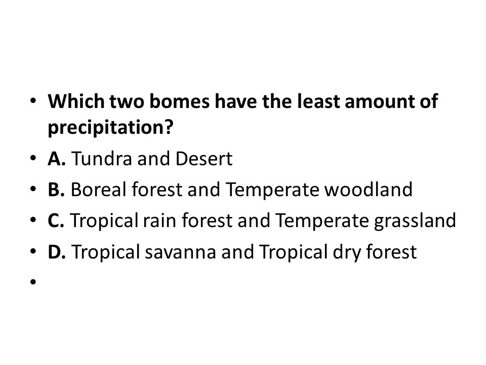 Which two bomes have the least amount of precipitation