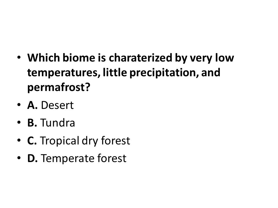Which biome is charaterized by very low temperatures, little precipitation, and permafrost