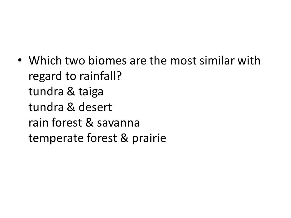 Which two biomes are the most similar with regard to rainfall