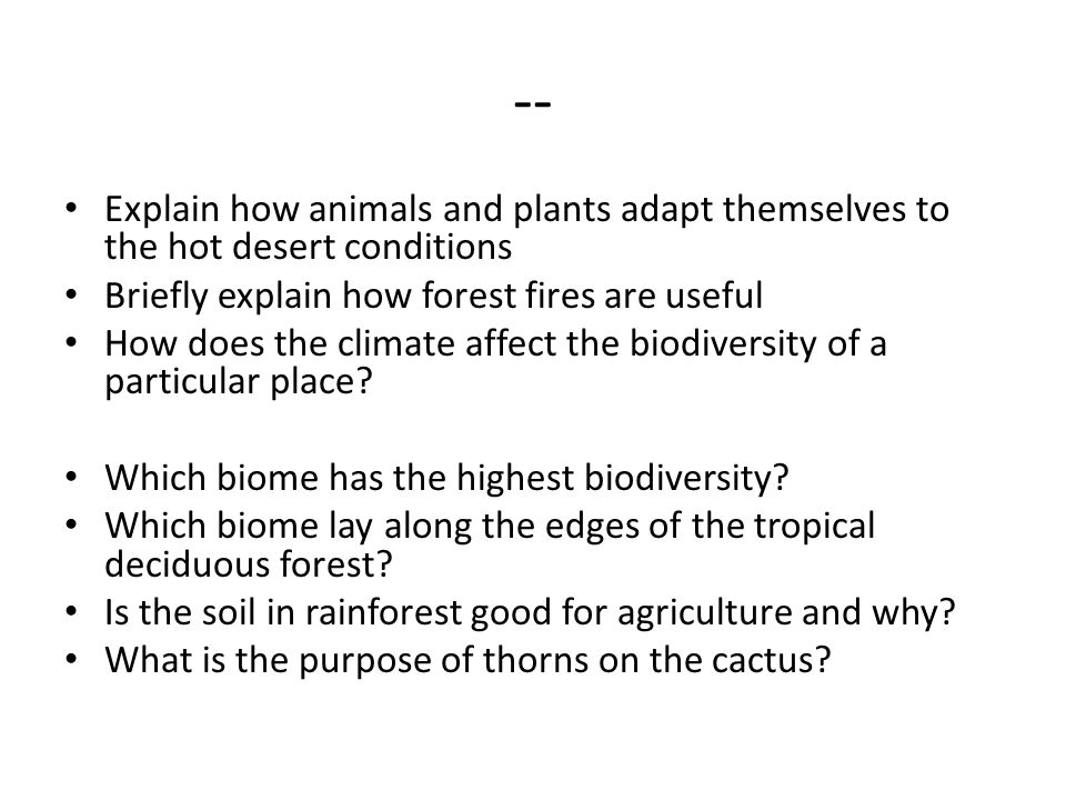 -- Explain how animals and plants adapt themselves to the hot desert conditions. Briefly explain how forest fires are useful.