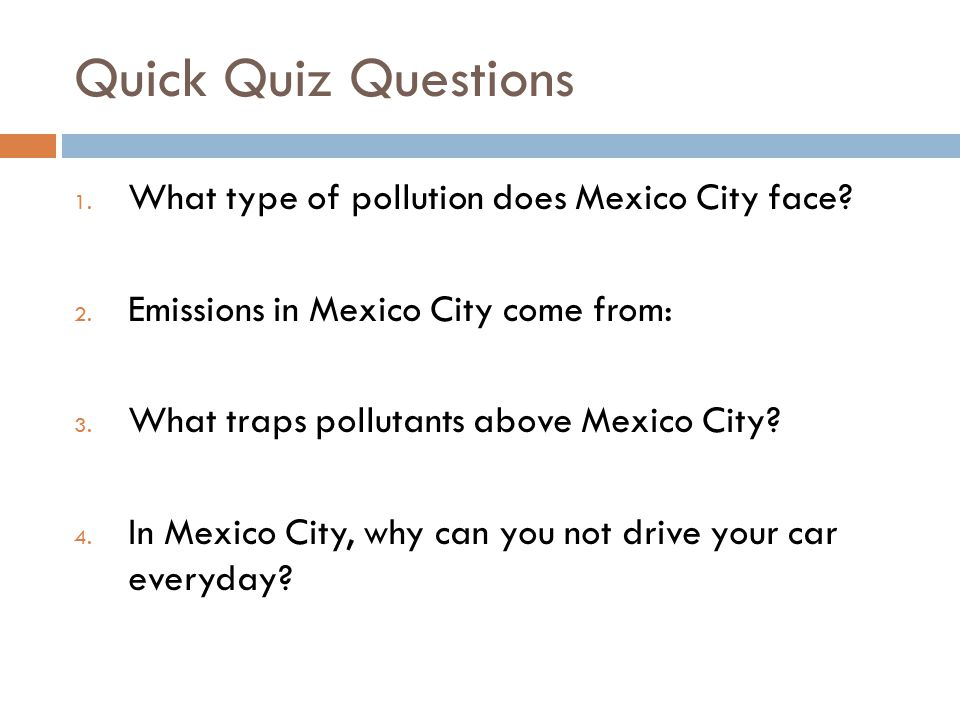 Quick Quiz Questions What type of pollution does Mexico City face