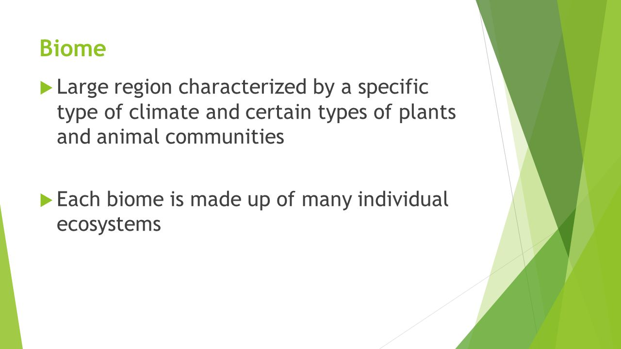 Biome Large region characterized by a specific type of climate and certain types of plants and animal communities.