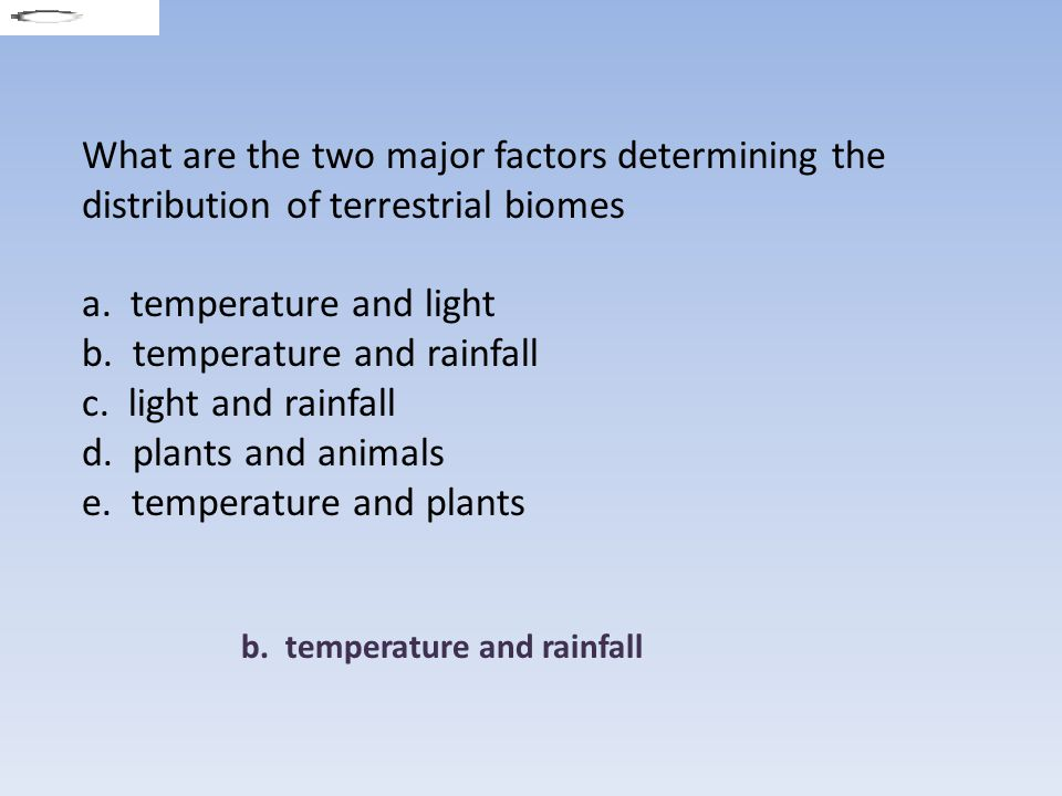 a. temperature and light b. temperature and rainfall