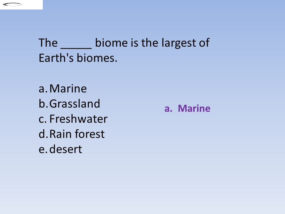 The _____ biome is the largest of Earth s biomes.