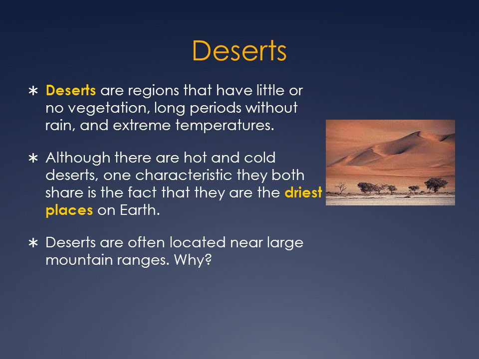 Deserts Deserts are regions that have little or no vegetation, long periods without rain, and extreme temperatures.